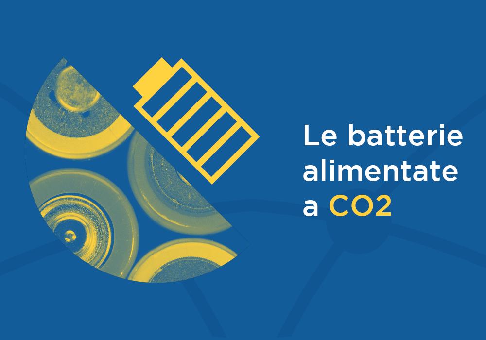 Batterie alimentate a CO2: un freno ai cambiamenti climatici